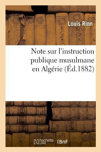 Note Sur L'Instruction Publique Musulmane En Algerie (Ed.1882) (Histoire) (French Edition) pdf epub