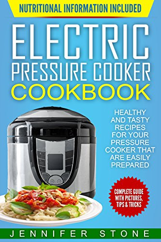 Electric Pressure Cooker Cookbook: Healthy and Tasty Recipes for Your Pressure Cooker That are Easily Prepared