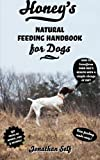 Honey's Natural Feeding Handbook for Dogs by Self, Jonathan (2011) Paperback