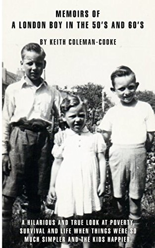 Download Memoirs of a London boy in the 50's and 60's: A hilarious and true look at poverty, survival and life when things were so much simpler and the kids happier pdf epub