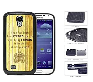 Being STRONG Quote With Butterfly Imprint 2-Piece Dual Layer High Impact Rubber Silicone Cell Phone Case Samsung Galaxy S4 SIV I9500