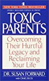 Toxic Parents, Susan Forward and Craig Buck, 0553284347