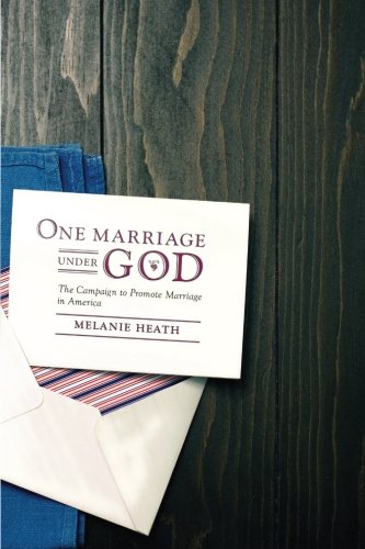 One Marriage Under God: The Campaign to Promote Marriage in America (Intersections)