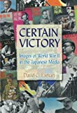 Certain Victory: Images of World War II in the Japanese Media (Japan and the Modern World)