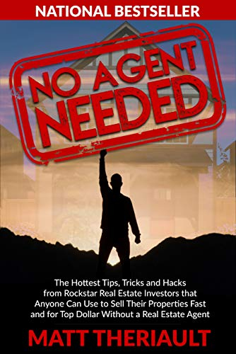 No Agent Needed: The Hottest Tips, Tricks, and Hacks from Rockstar Real Estate Investors That Anyone Can Use to Sell Their Properties Fast and for Top Dollar without a Real Estate Agent (Best Way To Sell Home By Owner)