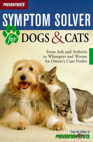 Prevention's Symptom Solver for Dogs and Cats: From Arfs and Arthritis to Whimpers and Worms, an Owner's Care Finder