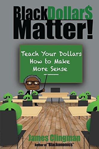 Search : Black Dollar$ Matter: Teach Your Dollars How To Make Sense