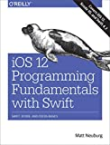 iOS 12 Programming Fundamentals with Swift: Swift, Xcode, and Cocoa Basics