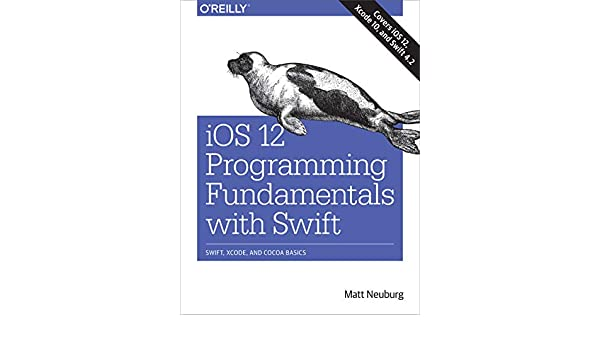 iOS 12 Programming Fundamentals with Swift: Swift, Xcode