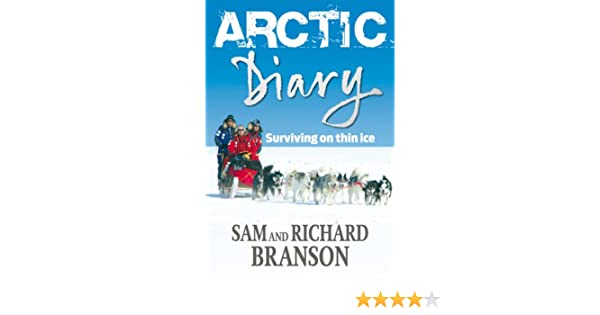Arctic Diary Surviving On Thin Ice Sam Branson 9780753513569 Amazon Books