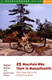 25 Mountain Bike Tours in Massachusetts: From Cape Cod to the Connecticut River, Second Edition
