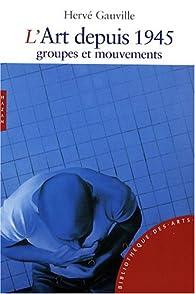 L'art depuis 1945 : Groupes et mouvements par Hervé Gauville
