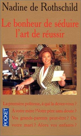 LE BONHEUR DE SEDUIRE. L'ART DE REUSSIR. Savoir vivre aujourd'hui Poche – 1 août 1992 Nadine de Rothschild Pocket 2266047124 boo-ks-1597