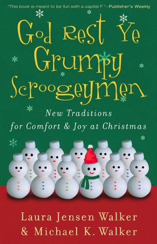 Read Online God Rest Ye Grumpy Scroogeymen: New Traditions for Comfort & Joy at Christmas PDF