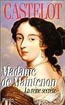 Madame de Maintenon, la reine secrète par Castelot