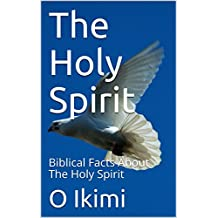 The Holy Spirit: Biblical Facts About The Holy Spirit