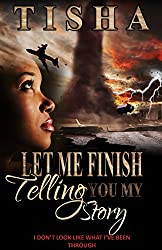 Let Me Finish Telling You...My Story: I Don't Look Like What I've Been Thru (You Don't Know My Story Book 3)