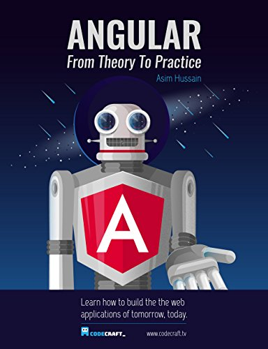 Angular 5: From Theory To Practice: Build the web applications of tomorrow using the new Angular web framework from Google.