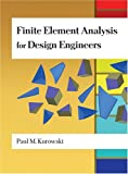 Finite Element Analysis for Design Engineers, Paul M. Kurowski, 076801140X