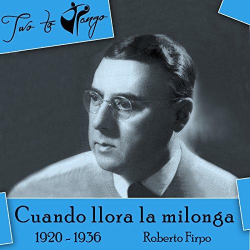 Cuando llora la milonga (1920 - 1936)