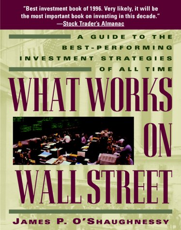 What Works on Wall Street: A Guide to the Best-Performing Investment Strategies of All Time (Best Performing Stocks Of The Day)