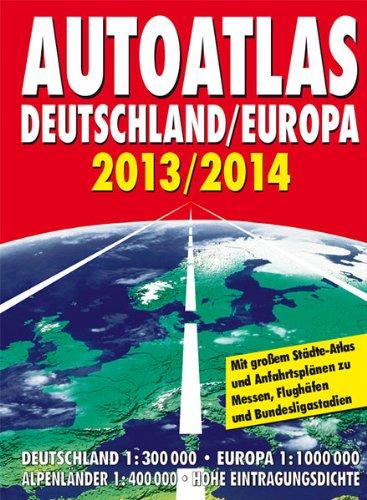 Autoatlas Deutschland/Europa 2013/2014: Deutschland 1:300 000, Europa 1:1 000 000, Alpenländer 1:400 000