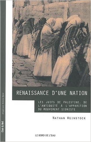 Téléchargement de livres audio Renaissance d'une nation : Les Juifs de Palestine, de l'Antiquité à l'apparition du mouvement sioniste by Nathan Weinstock DJVU 2356871985
