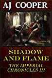 aj cooper - Shadow and Flame (The Imperial Chronicles Book 3)