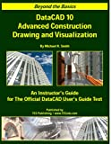 Beyond the Basics DataCad 10 Advanced Construction Drawing and Visualization- Student's Guide, Michael Smith, 0974079618