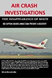 img - for AIR CRASH INVESTIGATIONS - THE DISAPPEARANCE OF MH370 - Did Captain Zaharie Ahmad Shah prevent a disaster? book / textbook / text book