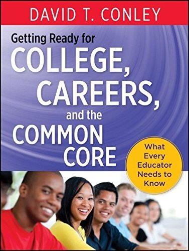Getting Ready for College, Careers, and the Common Core: What Every Educator Needs to Know by David T. Conley (2013-10-07)