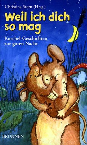 Download Weil ich dich so mag. Kuschel- Geschichten zur guten Nacht. ( Ab 3 J.). PDF