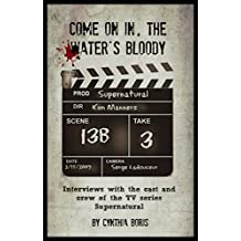 Come on in, the Water's Bloody: Interviews with the cast and crew of the TV series Supernatural