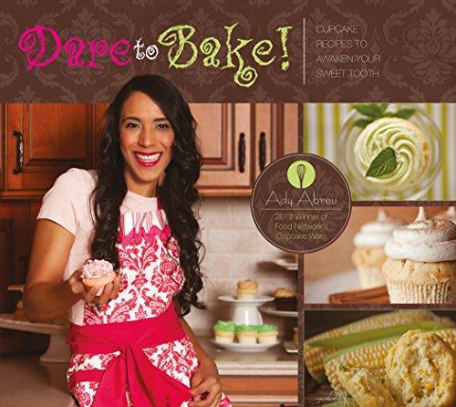 Dare to Bake!: Cupcake Recipes to Awaken Your Sweet - Wine Abreu