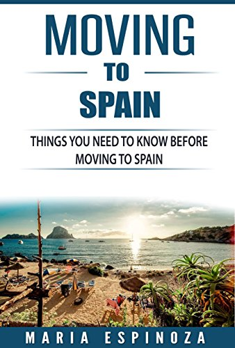 Download for free Moving to Spain: Everything You Need To Know Before Moving To Spain