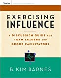 img - for Exercising Influence: A Discussion Guide for Team Leaders and Group Facilitators book / textbook / text book