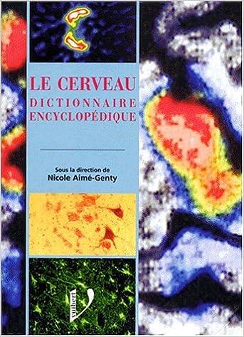 Téléchargez les ebooks pdfs LE CERVEAU. Dictionnaire encyclopédique in French PDF by Nicole Aimé-Genty
