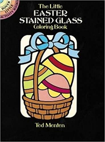 The Little Easter Stained Glass Coloring Book Dover Ted Menten 9780486257358 Amazon Books