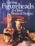 Carving Figureheads and Other Nautical Designs, Alan Bridgewater and Gill Bridgewater, 0806987065