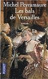 Les bals de Versailles par Peyramaure