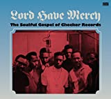 Lord Have Mercy, The Soulful Gospel Of Checker Records