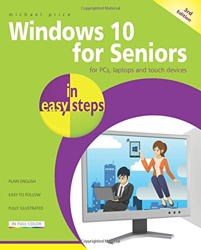 Windows 10 for Seniors in easy steps: Covers the April 2018 Update