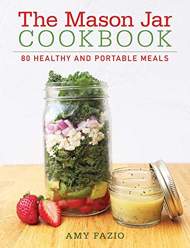 (The Mason Jar Cookbook: 80 Healthy and Portable Meals for breakfast, lunch and dinner)