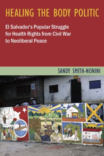 Healing the Body Politic: El Salvador's Popular Struggle for Health Rights from Civil War to Neoliberal Peace (Studies i