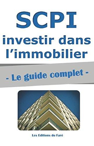 SCPI : le guide complet.: Investir dans l'immobilier, sans contraintes (French Edition)