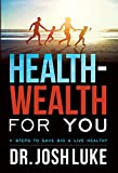Health-Wealth For You: 11 Steps To Save Big & Live Healthy