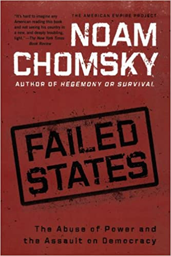 Failed States The Abuse of Power and the Assault on Democracy
