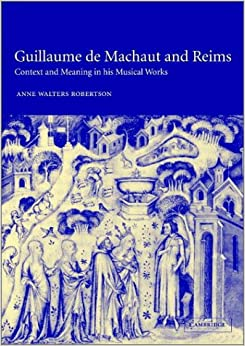 Book Guillaume de Machaut and Reims: Context and Meaning in his Musical Works (Cambridge Studies in Medieval & Renaissance Music)