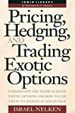 Pricing, Hedging, and Trading Exotic Options: Understand the Intricacies of Exotic Options and How to Use Them to Maximum Advantage (Irwin Library of Investment & Finance)