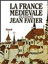 La France médiévale par Favier